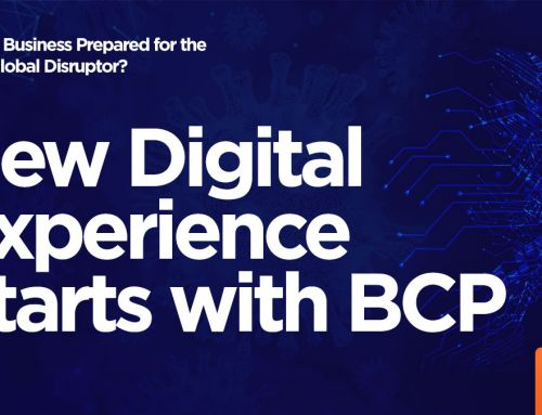 Is Your Business Prepared for the Next Global Disruptor: New Digital Experience Starts with BCP